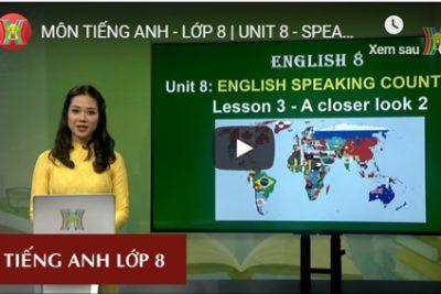 MÔN TIẾNG ANH – LỚP 8 | UNIT 8 – SPEAKING – LESSON 3 | 10H00 NGÀY 26.03.2020