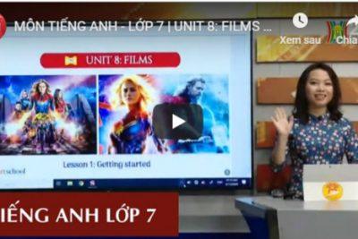 MÔN TIẾNG ANH – LỚP 7 | UNIT 8: FILMS | 9H15 NGÀY 19.3.2020