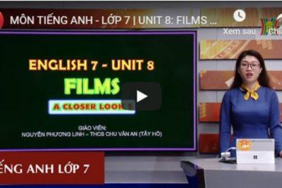 MÔN TIẾNG ANH – LỚP 7 | UNIT 8: FILMS | 9H15 NGÀY 23.03.2020