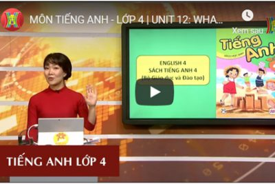 MÔN TIẾNG ANH – LỚP 4 | UNIT 12: WHAT DOES YOUR FATHER DO | 19H45 NGÀY 26.03.2020