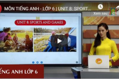 MÔN TIẾNG ANH – LỚP 6 | UNIT 8: SPORTS AND GAMES: LESSON 2 | 08H30 NGÀY 23.03.2020