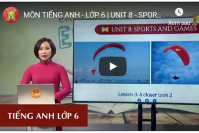 MÔN TIẾNG ANH – LỚP 6 | UNIT 8 – SPORTS AND GAMES – LESSON 3: A CLOSES LOOK 2 | 8H30 NGÀY 26.03.2020