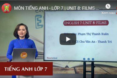 MÔN TIẾNG ANH – LỚP 7 | UNIT 8: FILMS | 09H15 NGÀY 30.03.2020