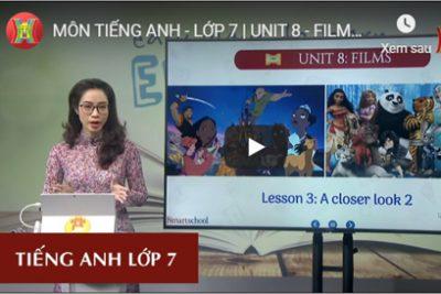 MÔN TIẾNG ANH – LỚP 7 | UNIT 8 – FILMS – LESSON 3 – A CLOSER LOOK 2 | 9H15 NGÀY 26.03.2020