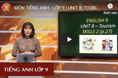 MÔN TIẾNG ANH – LỚP 9 | UNIT 8: TOURISM | 9H15 NGÀY 26.03.2020