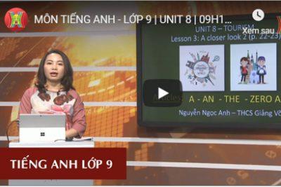 MÔN TIẾNG ANH – LỚP 9 | UNIT 8 | 09H15 NGÀY 19.03.2020