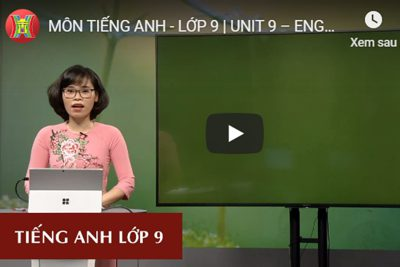 MÔN TIẾNG ANH – LỚP 9 | UNIT 9 – ENGLISH IN THE WORLD – LESSON 1 | 9H15 NGÀY 30.3.2020