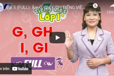 Bài 5 (FULL): Âm G, GH, I, GI | TIẾNG VIỆT 1 | VTV7