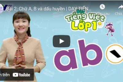 Bài 2: Chữ A, B và dấu huyền | DẠY TIẾNG VIỆT LỚP 1 | VTV7