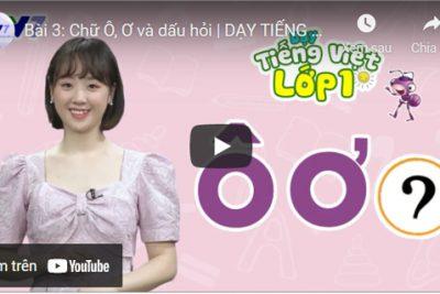 Bài 3: Chữ Ô, Ơ và dấu hỏi | DẠY TIẾNG VIỆT LỚP 1 | VTV7