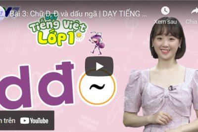 Bài 3: Chữ D, Đ và dấu ngã | DẠY TIẾNG VIỆT LỚP 1 | VTV7