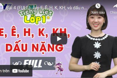 Bài 4 (FULL): Âm E, Ê, H, K, KH, và dấu nặng | TIẾNG VIỆT 1 | VTV7